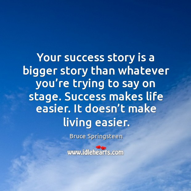 Your success story is a bigger story than whatever you're trying to say on stage. Image