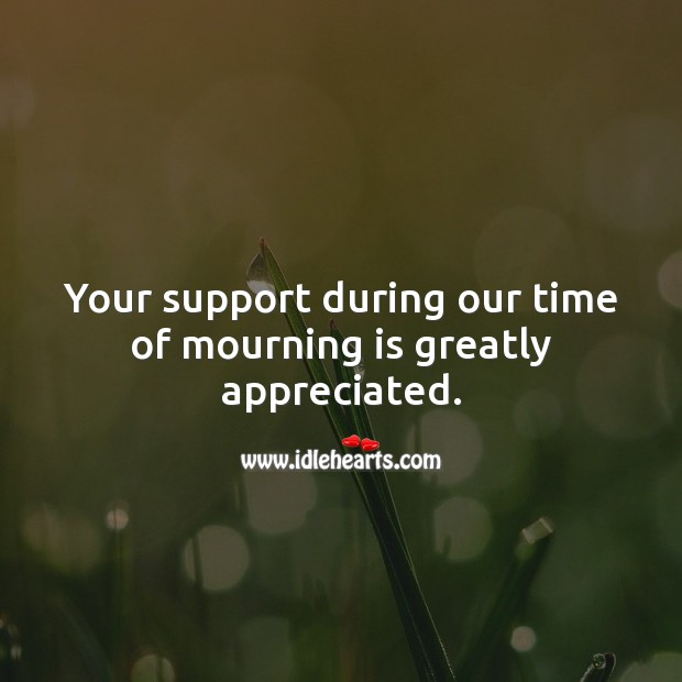 Your support during our time of mourning is greatly appreciated. Sympathy Thank You Messages Image