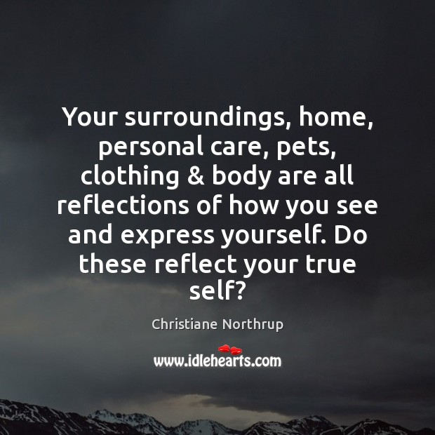 Your surroundings, home, personal care, pets, clothing & body are all reflections of Image