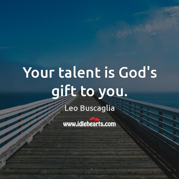 Your talent is God's gift to you. Image
