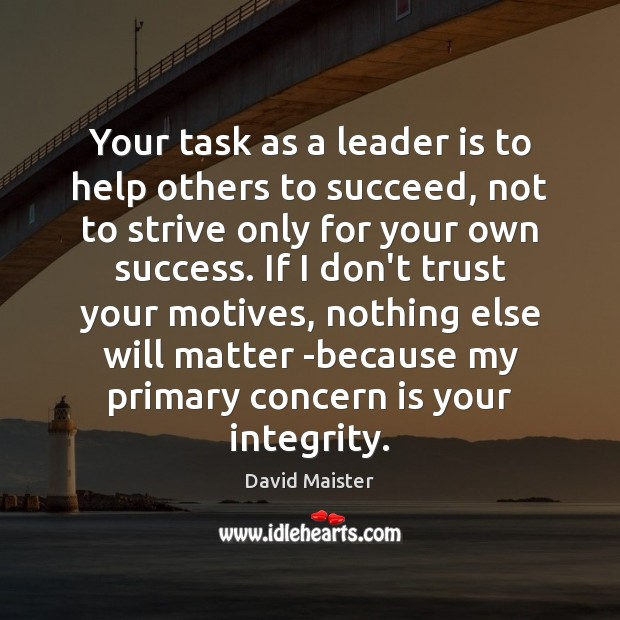 Your task as a leader is to help others to succeed, not David Maister Picture Quote