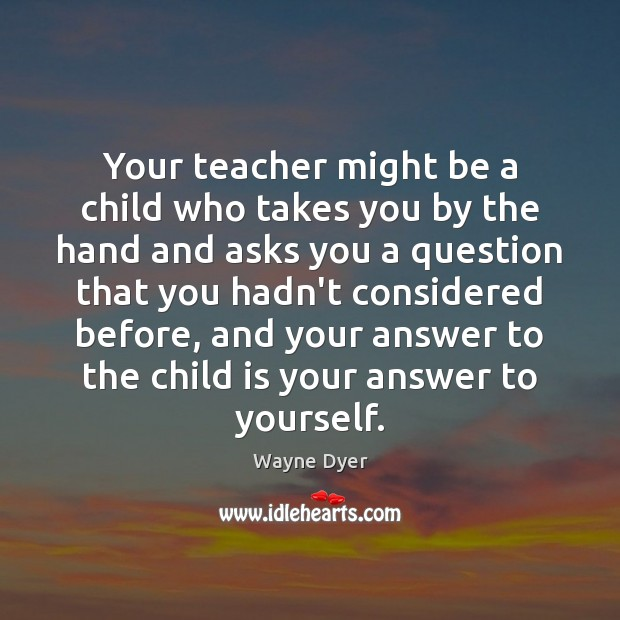 Image, Your teacher might be a child who takes you by the hand