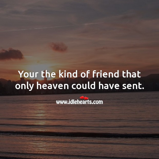 Your the kind of friend that only heaven could have sent. Friendship Messages Image