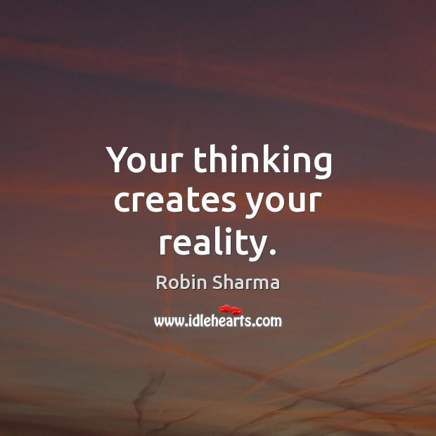 Image, Your thinking creates your reality.