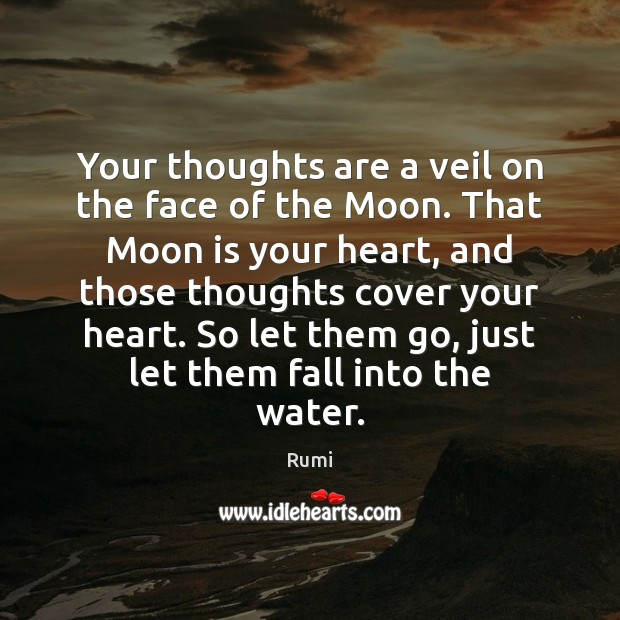 Your thoughts are a veil on the face of the Moon. That Image