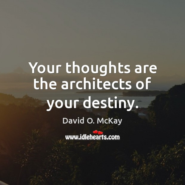 Your thoughts are the architects of your destiny. David O. McKay Picture Quote