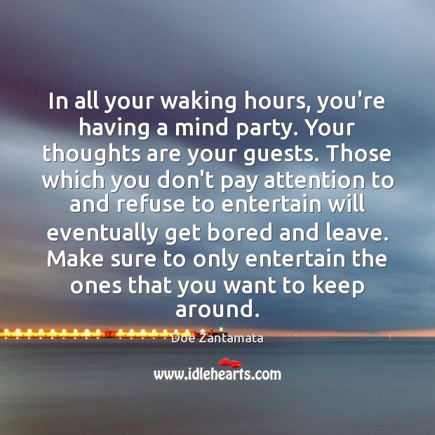 Your thoughts are your guests. Doe Zantamata Picture Quote