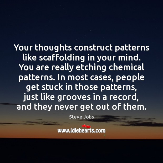 Your thoughts construct patterns like scaffolding in your mind. You are really Image
