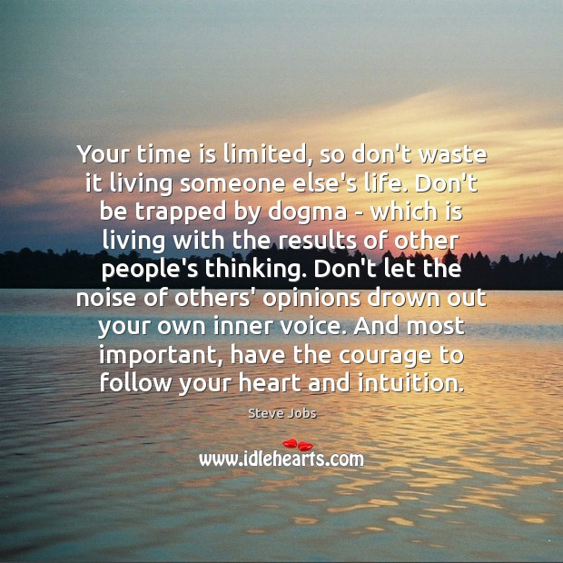 Your Time Is Limited So Dont Waste It Living Someone Elses Life