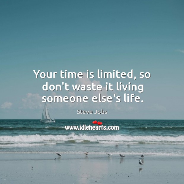 Image, Your time is limited, so don't waste it living someone else's life.