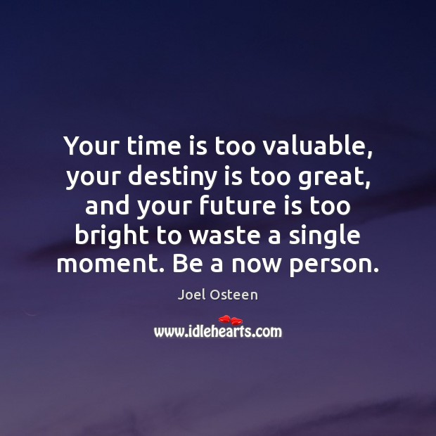 Your time is too valuable, your destiny is too great, and your Image