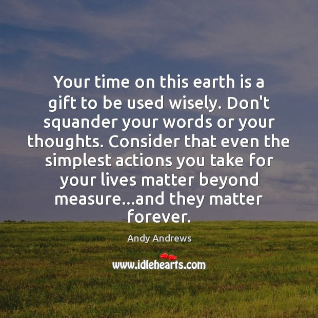 Image, Your time on this earth is a gift to be used wisely.