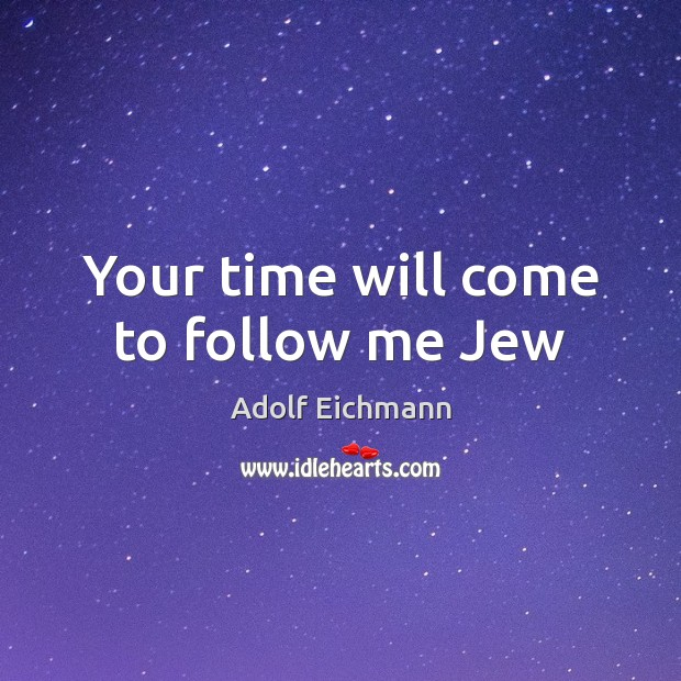 Image, Your time will come to follow me Jew