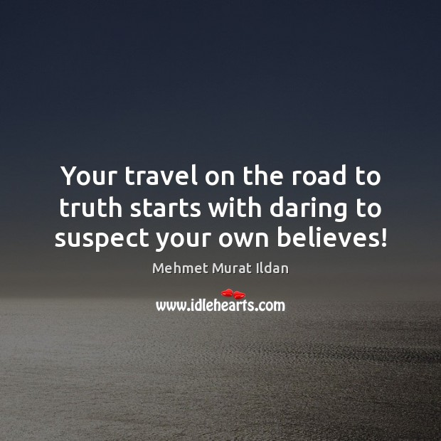Your travel on the road to truth starts with daring to suspect your own believes! Image