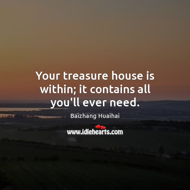 Image, Your treasure house is within; it contains all you'll ever need.