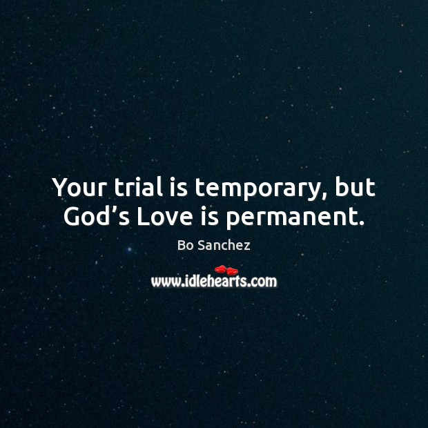 Your trial is temporary, but God's Love is permanent. Bo Sanchez Picture Quote