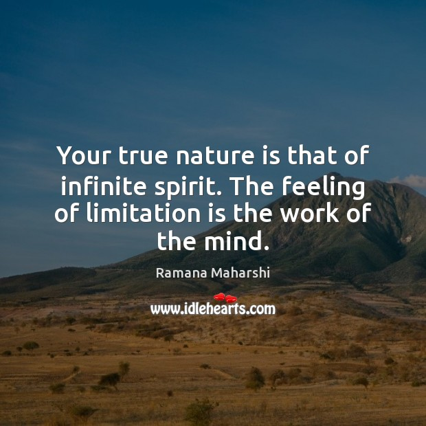 Your true nature is that of infinite spirit. The feeling of limitation Image