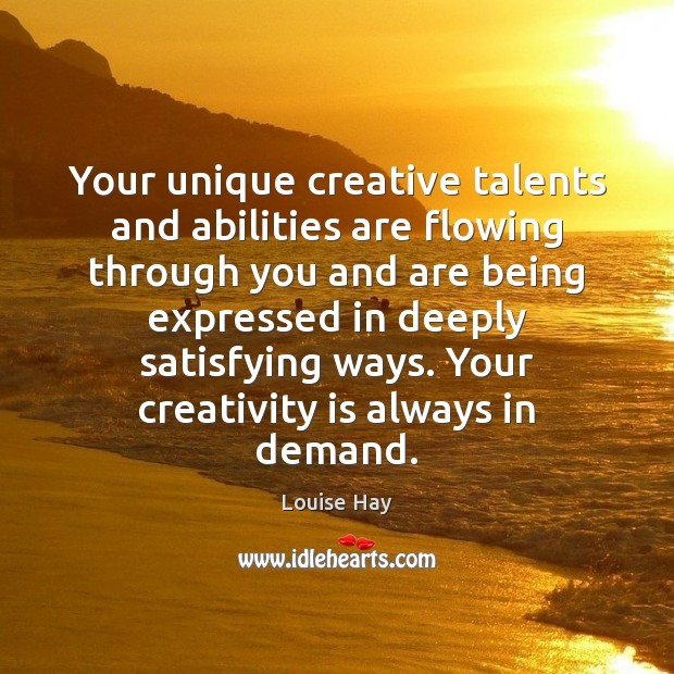 Your unique creative talents and abilities are flowing through you and are Image