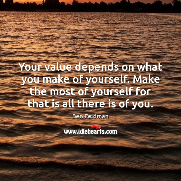 Image, Your value depends on what you make of yourself. Make the most