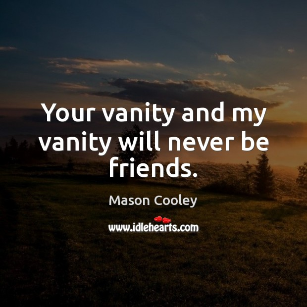 Your vanity and my vanity will never be friends. Image