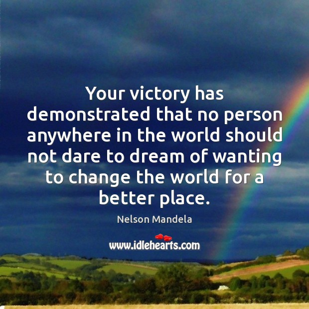 Your victory has demonstrated that no person anywhere in the world should Image