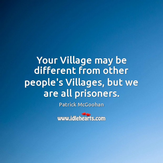 Your Village may be different from other people's Villages, but we are all prisoners. Image