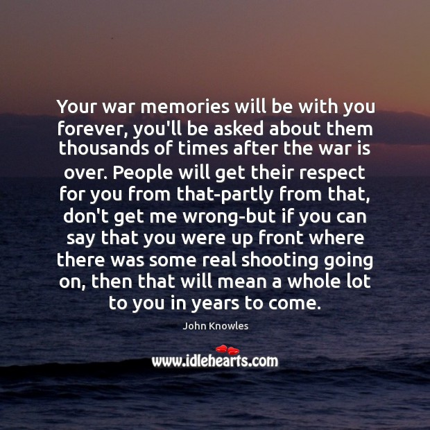 Your war memories will be with you forever, you'll be asked about Image