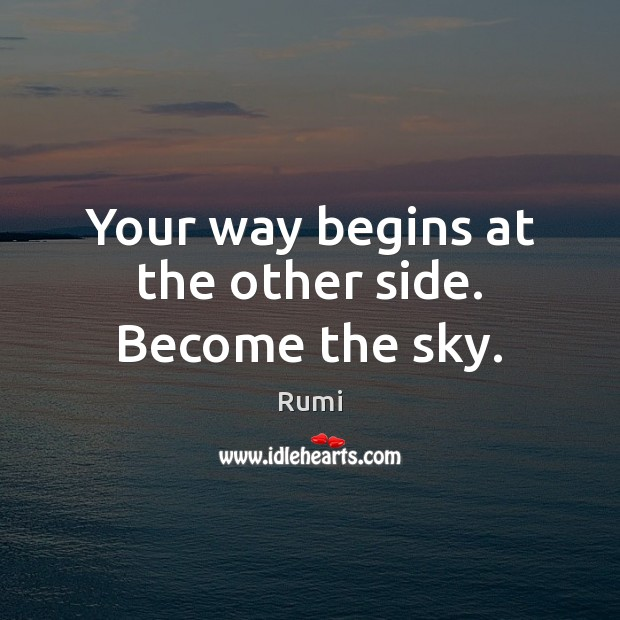 Image, Your way begins at the other side. Become the sky.