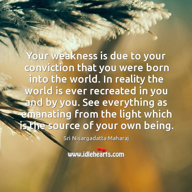 Your weakness is due to your conviction that you were born into Image