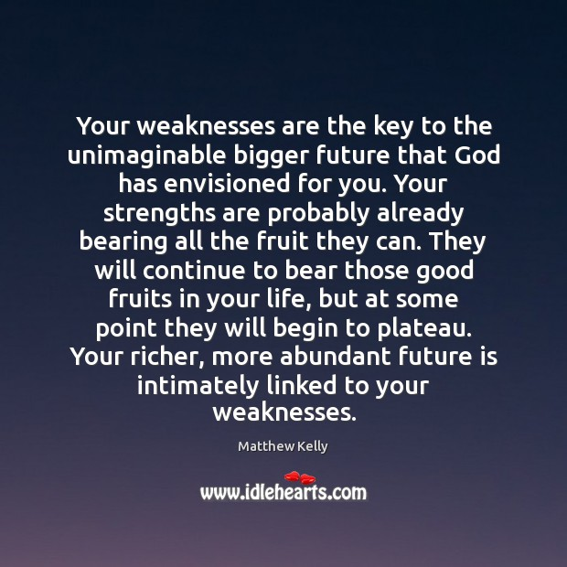 Your weaknesses are the key to the unimaginable bigger future that God Image