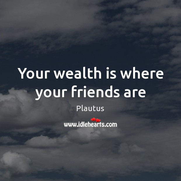 Your wealth is where your friends are Image