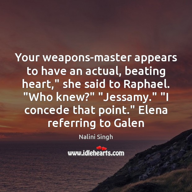 """Your weapons-master appears to have an actual, beating heart,"""" she said to Nalini Singh Picture Quote"""