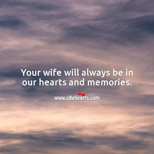 Your wife will always be in our hearts and memories. Sympathy Messages for Loss of Wife Image