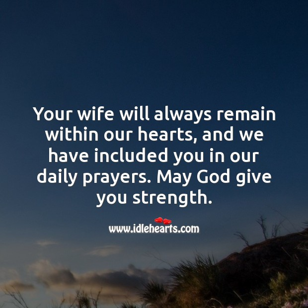 Your wife will always remain within our hearts.  May God give you strength. Sympathy Quotes Image
