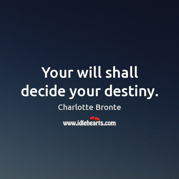Image, Your will shall decide your destiny.