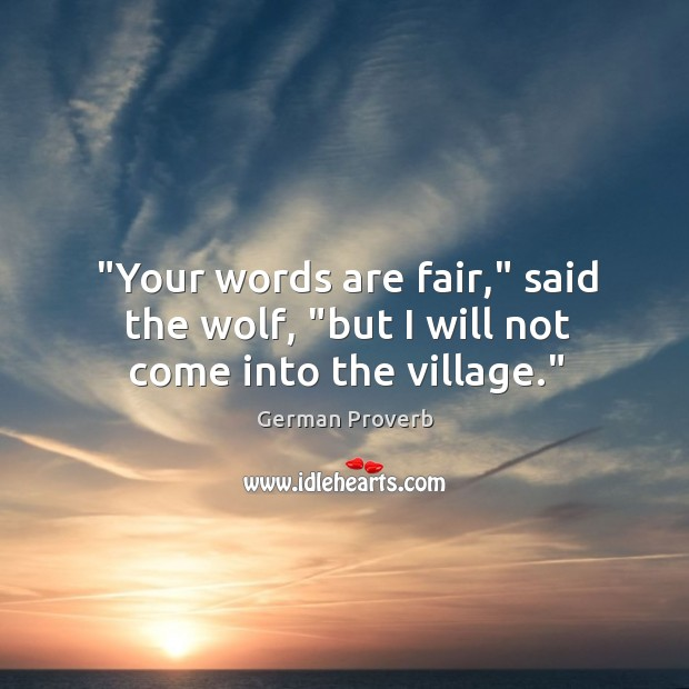 """""""your words are fair,"""" said the wolf, """"but I will not come into the village."""" German Proverbs Image"""