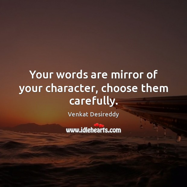 Your words are mirror of your character, choose them carefully. Character Quotes Image