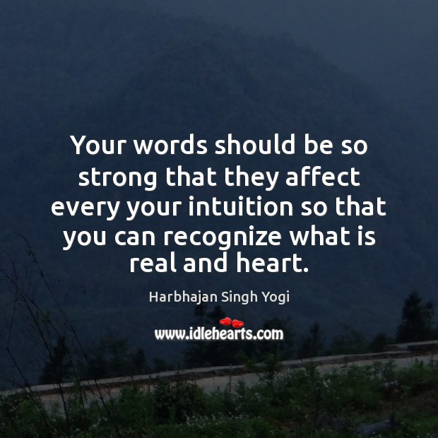 Your words should be so strong that they affect every your intuition Harbhajan Singh Yogi Picture Quote