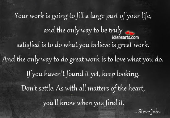 Your work is going to fill a large part of your life.