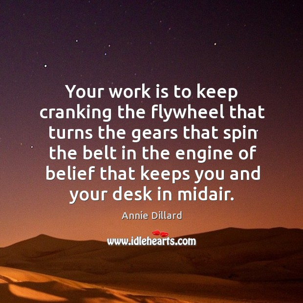 Your work is to keep cranking the flywheel that turns the gears that spin the belt in the engine Image