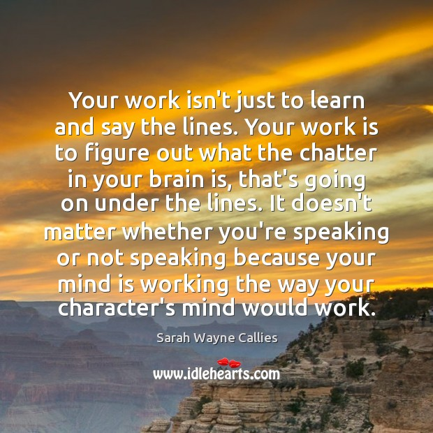 Image, Your work isn't just to learn and say the lines. Your work
