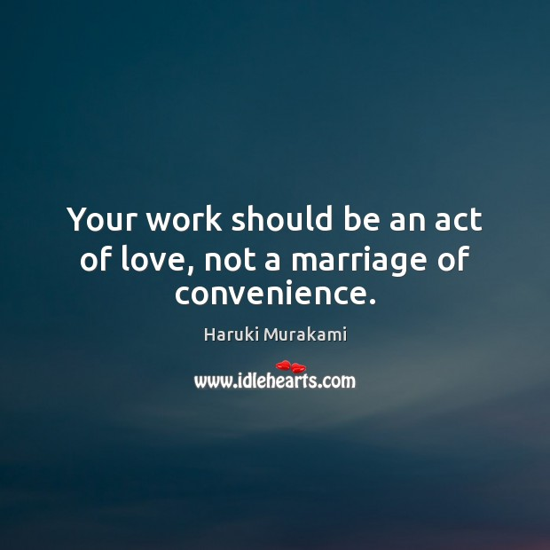 Image, Your work should be an act of love, not a marriage of convenience.
