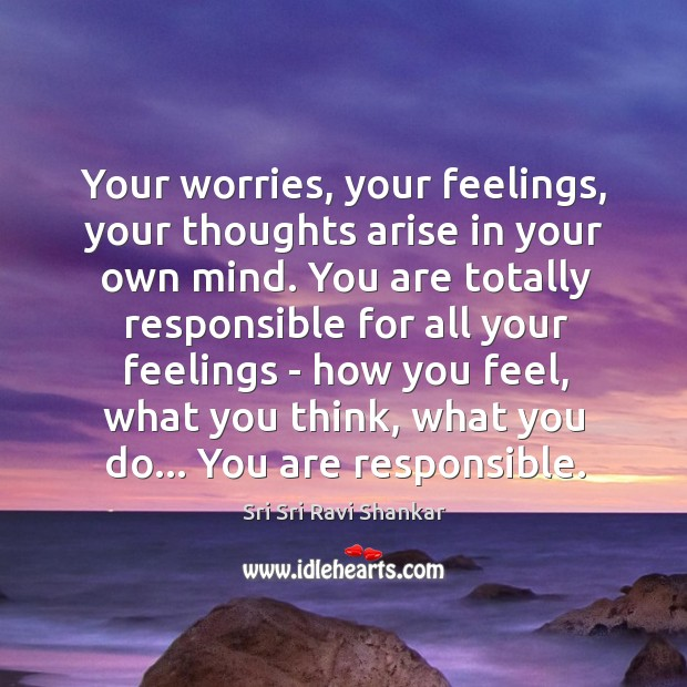 Your worries, your feelings, your thoughts arise in your own mind. You Image