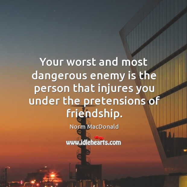 Your worst and most dangerous enemy is the person that injures you Image