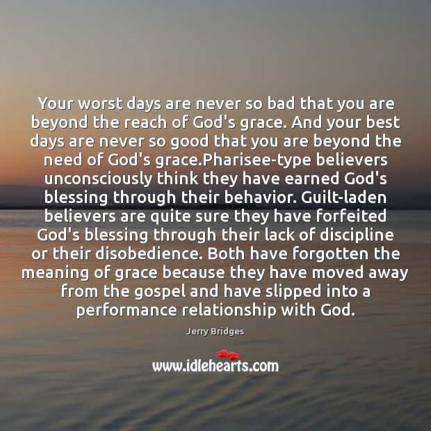 Your worst days are never so bad that you are beyond the Jerry Bridges Picture Quote