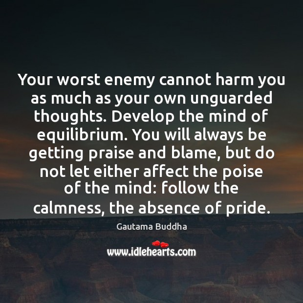 Image, Your worst enemy cannot harm you as much as your own unguarded