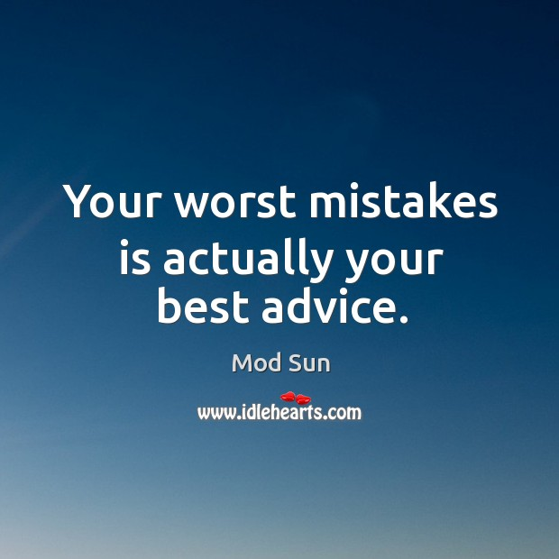 Your worst mistakes is actually your best advice. Image