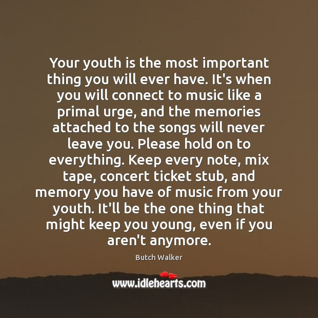 Image, Your youth is the most important thing you will ever have. It's