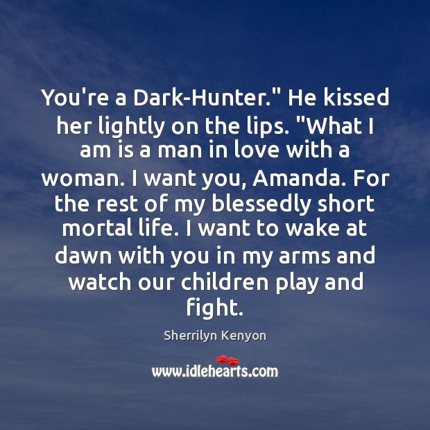 "You're a Dark-Hunter."" He kissed her lightly on the lips. ""What I Image"