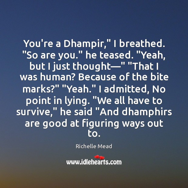 """Image, You're a Dhampir,"""" I breathed. """"So are you."""" he teased. """"Yeah, but"""